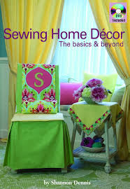 sewing home decor the basics u0026 beyond how to techniques dozens