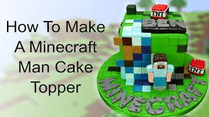 how to make a minecraft man cake topper part 1 youtube