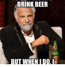 Dos Equis Memes - 25 best memes about but when i do i drink dos equis but when i