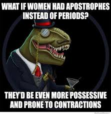 what if women had apostrophes instead of periods weknowmemes