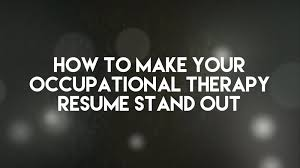 Making A Great Resume How To Make Your Occupational Therapy Resume Stand Out U2014 Ot Potential