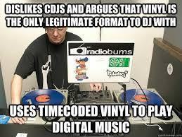 Vinyl Meme - dislikes cdjs and argues that vinyl is the only legitimate format