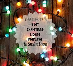 best christmas lights displays in saskatoon happy u0027lightseeing u0027