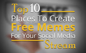 Memes Social Media - top 10 places to create free memes for your social media stream