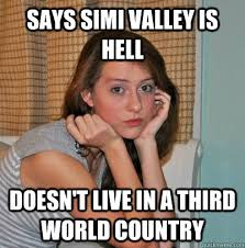 Funny Teenage Memes - says simi valley is hell doesn t live in a third world country