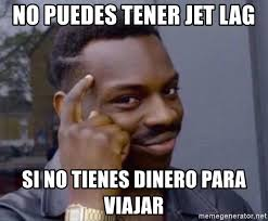 Jet Lag Meme - no puedes tener jet lag si no tienes dinero para viajar man