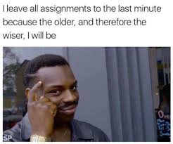 Last Minute Meme - i leave assignments till the last minute roll safe know your meme