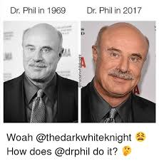 Dr Phil Meme - dr phil in 1969 dr phil in 2017 ma woah how does do it meme