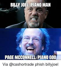 Phish Memes - billy joel piano man page mcconnell piano god via phish billyjoel