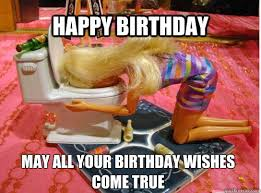 Happy Birthday Drunk Meme - happy birthday may all your birthday wishes come true drunk