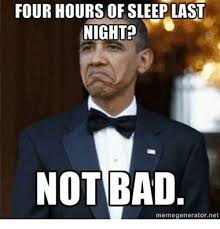 Meme Gemerator - four hours of sleep last night not bad meme generator ne