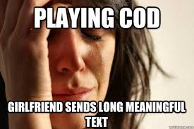 Playing Cod Text Memes Com - playing cod girlfriend sends long meaningful text first world