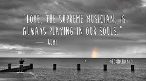 Quotes Of Wisdom And Love by Wednesday Wisdom Rumi On Love As The Supreme Musician Bodhi