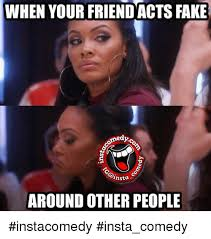Fake Friend Meme - when your friend acts fake medyo insta around other people