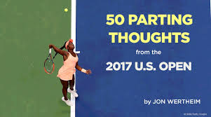 open us open tennis 2017 jon wertheim u0027s 50 parting thoughts si com