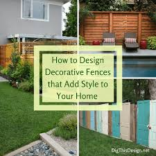 how to design a backyard decorative fences that make a statement dig this design