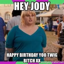 Meme Xx - hey jody happy birthday you twig bitch xx fat amy meme meme