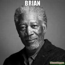 Brian Meme - brian meme morgan freeman 61313 memeshappen