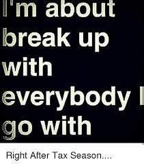 Breakup Memes - m about break up with everybody go with right after tax season