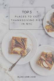 top 3 places to get thanksgiving pies in nyc http udr top