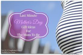 mothers day gifts for expecting last minute s day gifts that don t look last minute