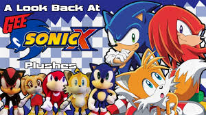 a look back at the ge sonic x plushes youtube
