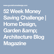 Home Design Garden Architecture Blog Magazine 52 Week Money Saving Challenge Home Design Garden