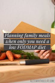family meals when only you need a low fodmap diet a less