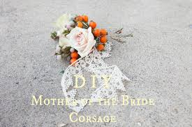Mom To Be Corsage Making A Corsage For The Mother Of The Bride Rustic Wedding Chic