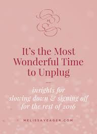 it s the most wonderful time to unplug yeager