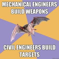 Civil Engineering Meme - mechanical engineers build weapons civil engineers build targets
