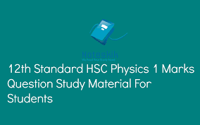 12th standard hsc physics 1 marks question study material for