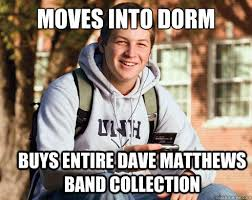 Dave Matthews Band Meme - moves into dorm buys entire dave matthews band collection