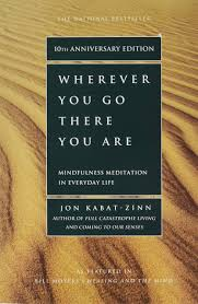 wherever you go there you are mindfulness meditation in everyday