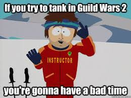 Guild Wars 2 Meme - if you try to tank in guild wars 2 you re gonna have a bad time