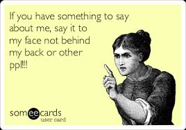 Say That To My Face Meme - if you have something to say about me say it to my face not