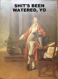 Art Memes - shit s been watered yo classical art memes know your meme