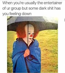 Feeling Down Meme - dopl3r com memes when youre usually the entertainer of ur