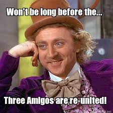 Amigos Memes - meme maker three amigos are re united wont be long before the