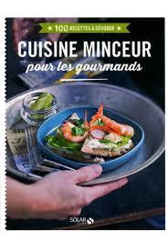 livre cuisine minceur livre de cuisine solar cuisine minceur pour les gourmands 100