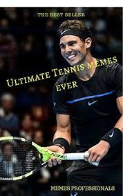 Tennis Memes - ultimate tennis memes ever tennis lol memes ebook memes