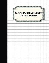 half inch graph paper math graph paper notebook 1 2 inch squares 120 pages notebook