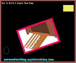 How To Build A Garden Shed Ramp by How To Build A Shed Ramp Plans 105759 Woodworking Plans And