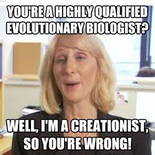 Youre Retarded Meme - you re a highly qualified evolutionary biologist well i m a