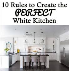 How To Design Kitchen Cabinets Layout 10 Rules To Create The Perfect White Kitchen Tips For Decorating
