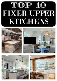 fixer kitchen cabinets top 10 fixer kitchens daily dose of style