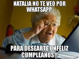 Natalia Meme - natalia no te veo por whatsapp para desearte unfeliz cumplea祓os