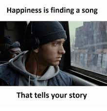 Your Story Meme - happiness is finding a song that tells your story happiness meme