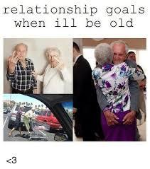 Relationship Goals Meme - relationship goals when ill be old 3 goals meme on sizzle