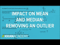 impact on median u0026 mean removing an outlier video khan academy